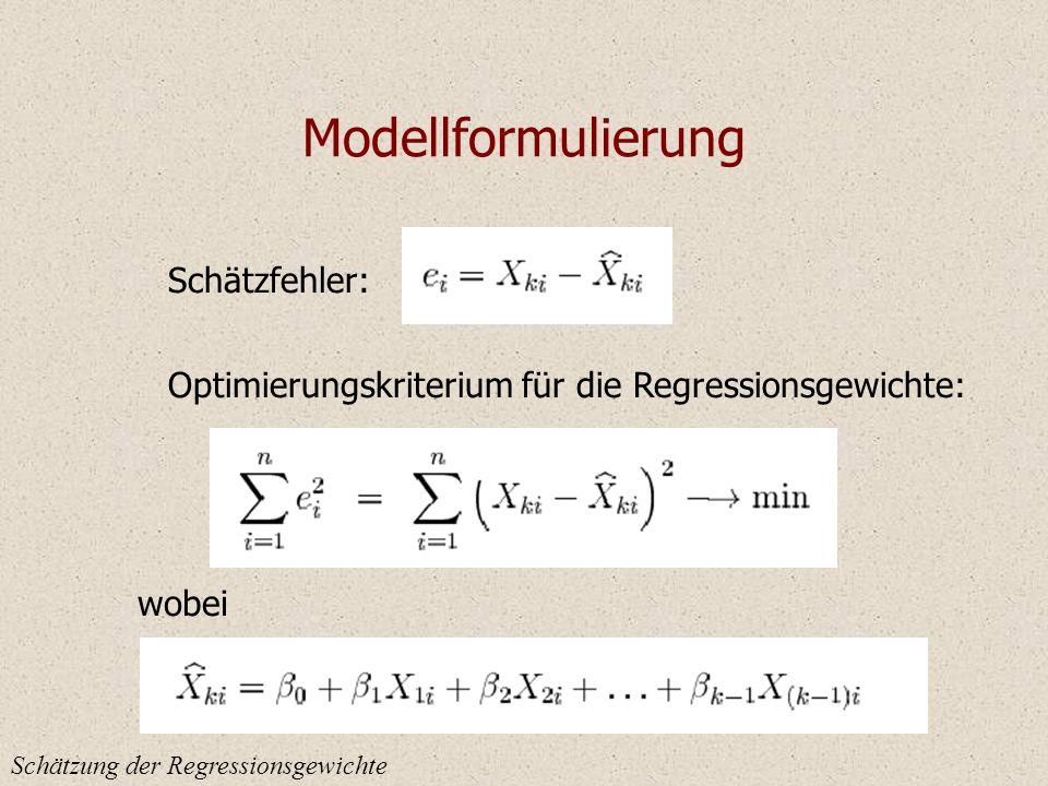 Modellformulierung Schätzung der Regressionsgewichte Schätzfehler: Optimierungskriterium für die Regressionsgewichte: wobei