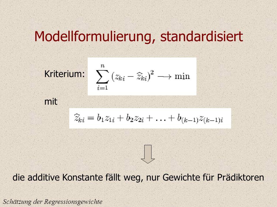 Modellformulierung, standardisiert Schätzung der Regressionsgewichte Kriterium: mit die additive Konstante fällt weg, nur Gewichte für Prädiktoren