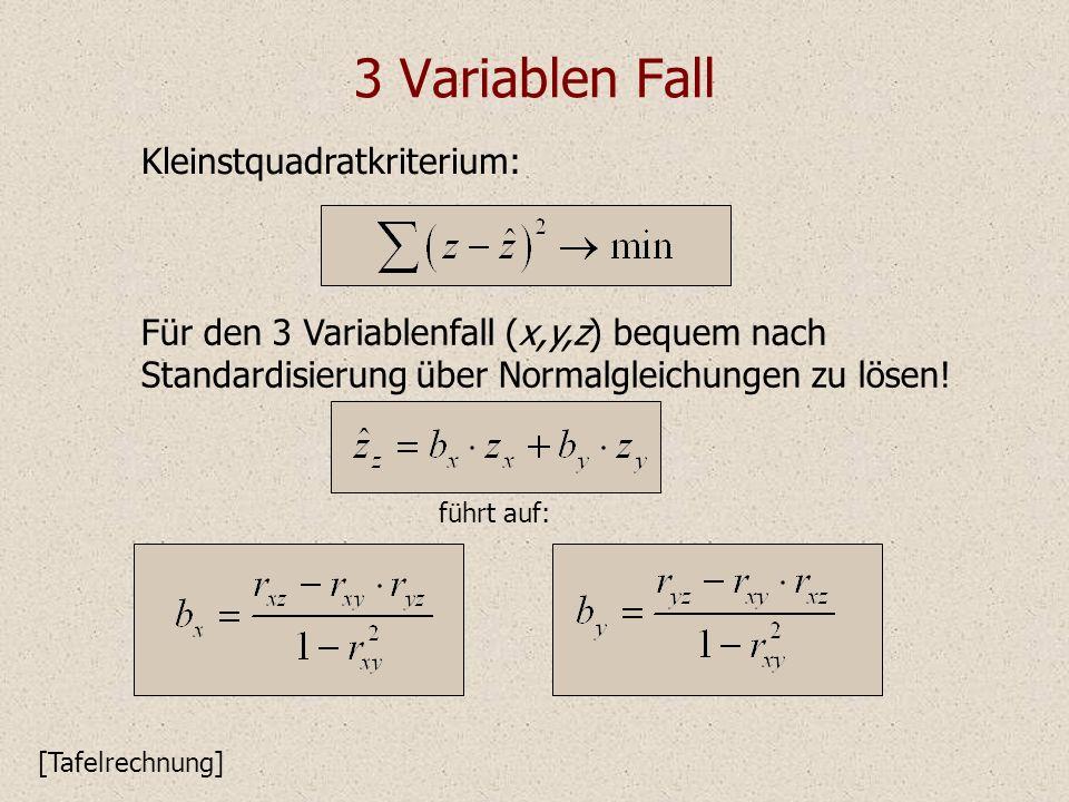 3 Variablen Fall Kleinstquadratkriterium: [Tafelrechnung] Für den 3 Variablenfall (x,y,z) bequem nach Standardisierung über Normalgleichungen zu lösen.