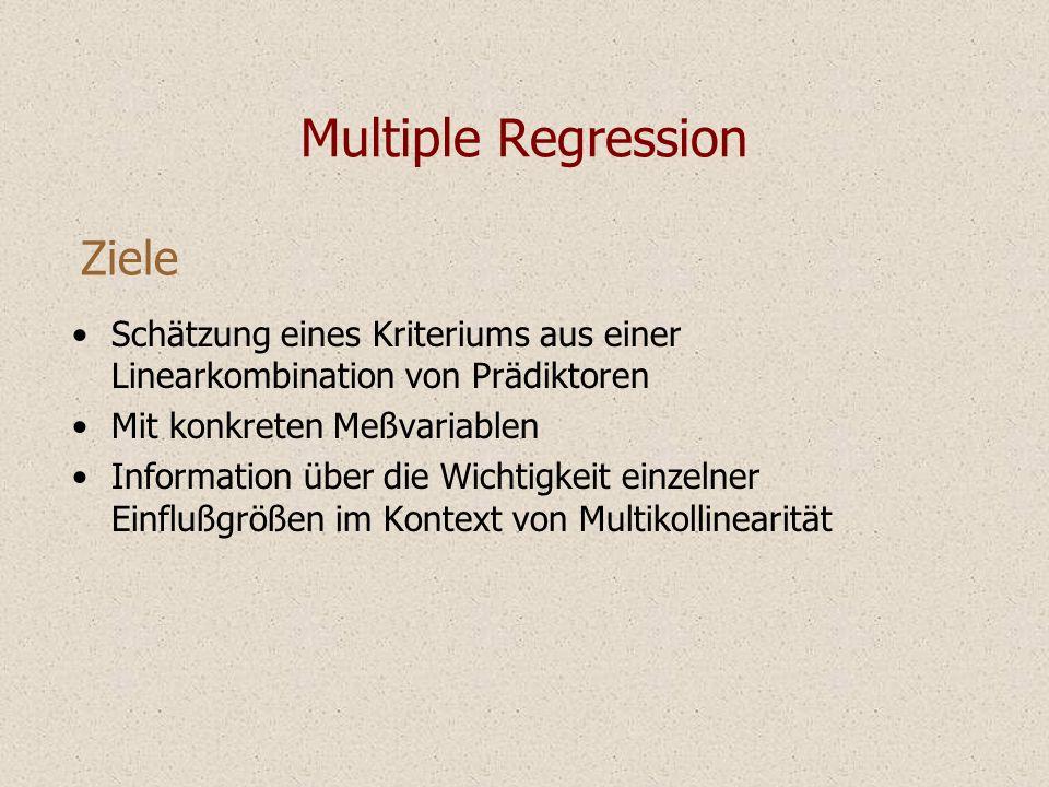 Multiple Regression Schätzung eines Kriteriums aus einer Linearkombination von Prädiktoren Mit konkreten Meßvariablen Information über die Wichtigkeit einzelner Einflußgrößen im Kontext von Multikollinearität Ziele
