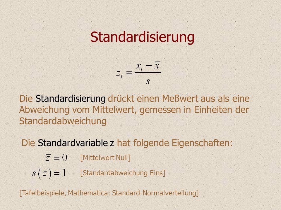 Standardisierung Die Standardisierung drückt einen Meßwert aus als eine Abweichung vom Mittelwert, gemessen in Einheiten der Standardabweichung Die St