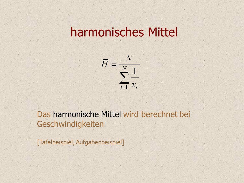 harmonisches Mittel Das harmonische Mittel wird berechnet bei Geschwindigkeiten [Tafelbeispiel, Aufgabenbeispiel]