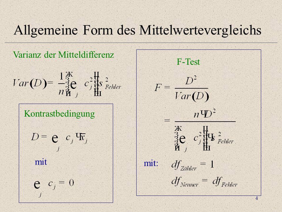 4 Allgemeine Form des Mittelwertevergleichs Kontrastbedingung mit F-Test Varianz der Mitteldifferenz mit: