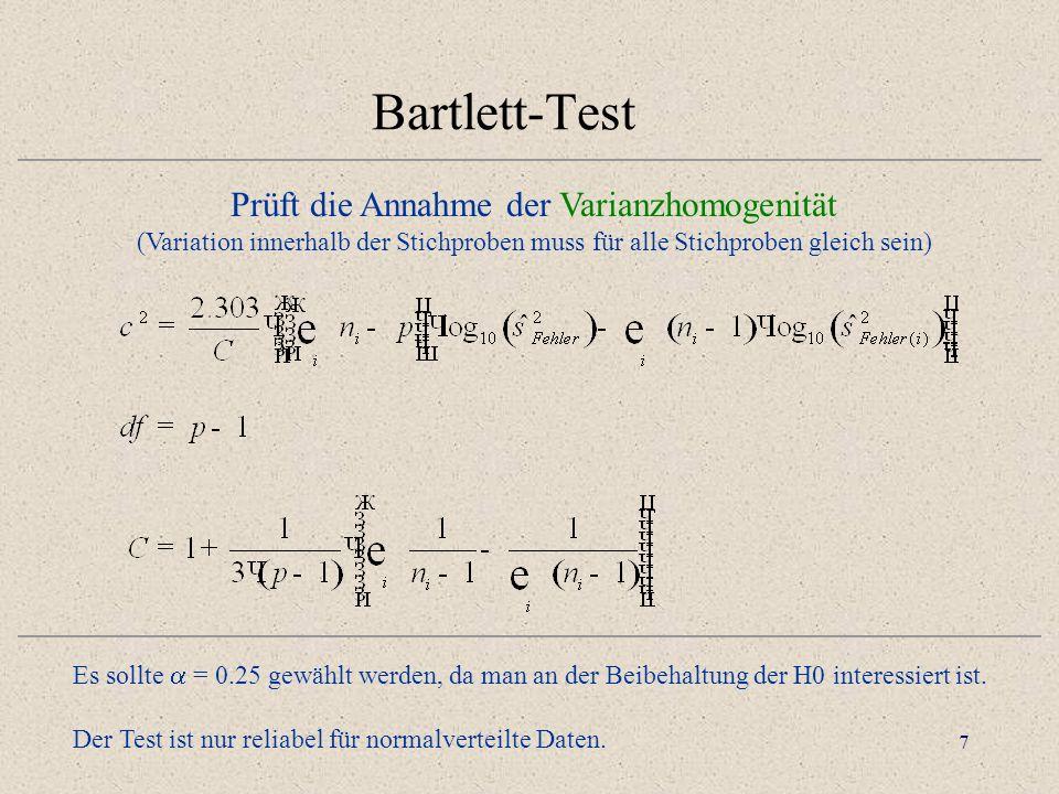 7 Bartlett-Test Prüft die Annahme der Varianzhomogenität (Variation innerhalb der Stichproben muss für alle Stichproben gleich sein) Es sollte = 0.25 gewählt werden, da man an der Beibehaltung der H0 interessiert ist.