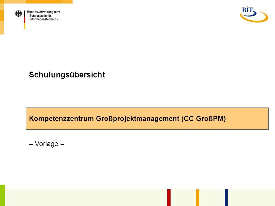 Schulungsübersicht Kompetenzzentrum Großprojektmanagement (CC GroßPM) – Vorlage –