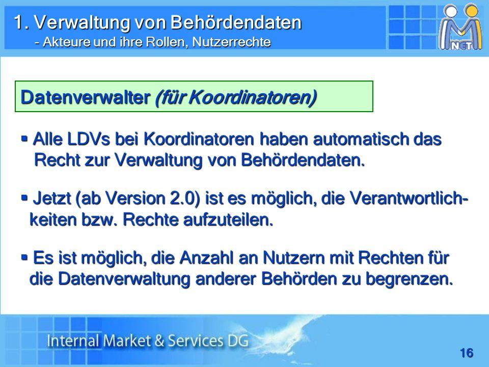 16 Datenverwalter (für Koordinatoren) Alle LDVs bei Koordinatoren haben automatisch das Recht zur Verwaltung von Behördendaten.