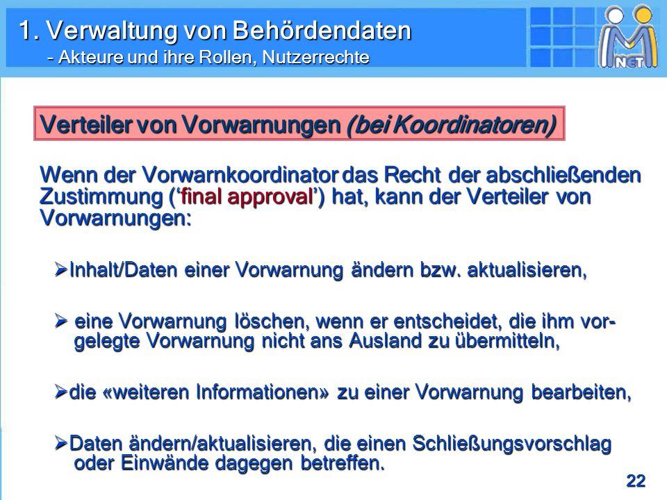 22 Verteiler von Vorwarnungen (bei Koordinatoren) Verteiler von Vorwarnungen (bei Koordinatoren) Wenn der Vorwarnkoordinator das Recht der abschließenden Zustimmung (final approval) hat, kann der Verteiler von Vorwarnungen: Inhalt/Daten einer Vorwarnung ändern bzw.