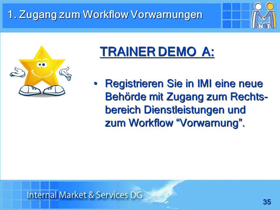 35 TRAINER DEMO A: Registrieren Sie in IMI eine neue Behörde mit Zugang zum Rechts- bereich Dienstleistungen und zum Workflow Vorwarnung.