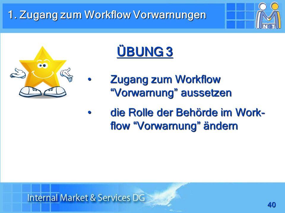 40 ÜBUNG 3 Zugang zum Workflow Vorwarnung aussetzen Zugang zum Workflow Vorwarnung aussetzen die Rolle der Behörde im Work- flow Vorwarnung ändern die Rolle der Behörde im Work- flow Vorwarnung ändern 1.
