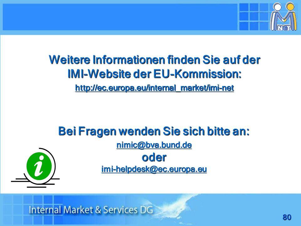 80 Weitere Informationen finden Sie auf der IMI-Website der EU-Kommission: http://ec.europa.eu/internal_market/imi-net Bei Fragen wenden Sie sich bitte an: nimic@bva.bund.de oder imi-helpdesk@ec.europa.eu
