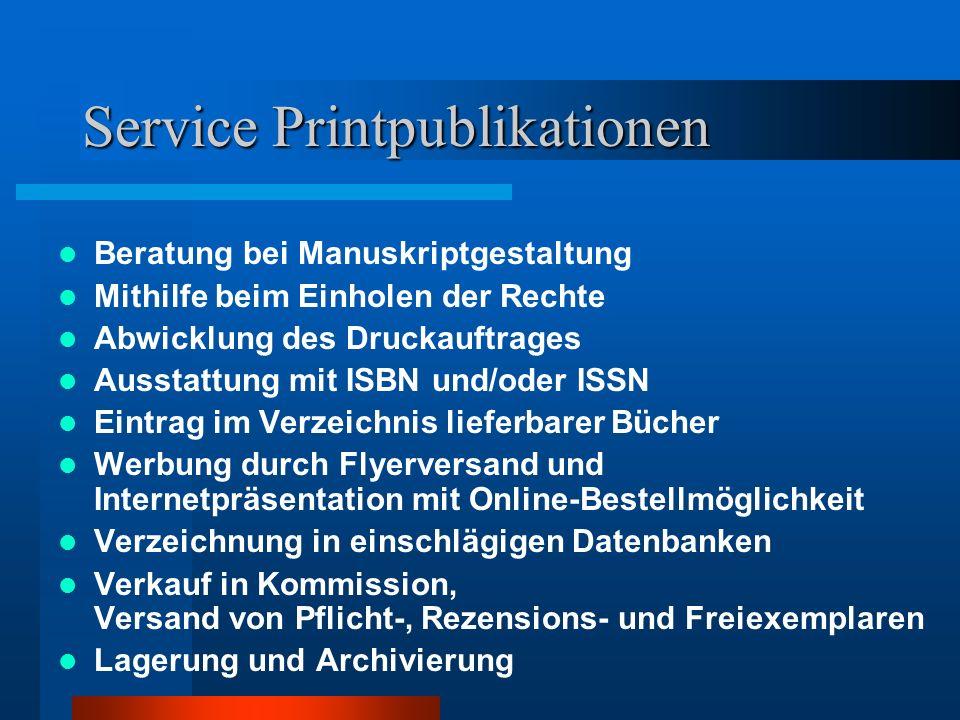 Service Printpublikationen Beratung bei Manuskriptgestaltung Mithilfe beim Einholen der Rechte Abwicklung des Druckauftrages Ausstattung mit ISBN und/oder ISSN Eintrag im Verzeichnis lieferbarer Bücher Werbung durch Flyerversand und Internetpräsentation mit Online-Bestellmöglichkeit Verzeichnung in einschlägigen Datenbanken Verkauf in Kommission, Versand von Pflicht-, Rezensions- und Freiexemplaren Lagerung und Archivierung