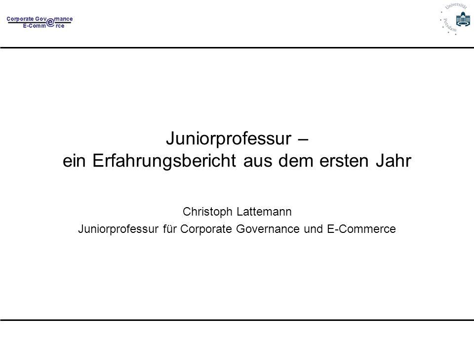 Juniorprofessur – ein Erfahrungsbericht aus dem ersten Jahr Christoph Lattemann Juniorprofessur für Corporate Governance und E-Commerce