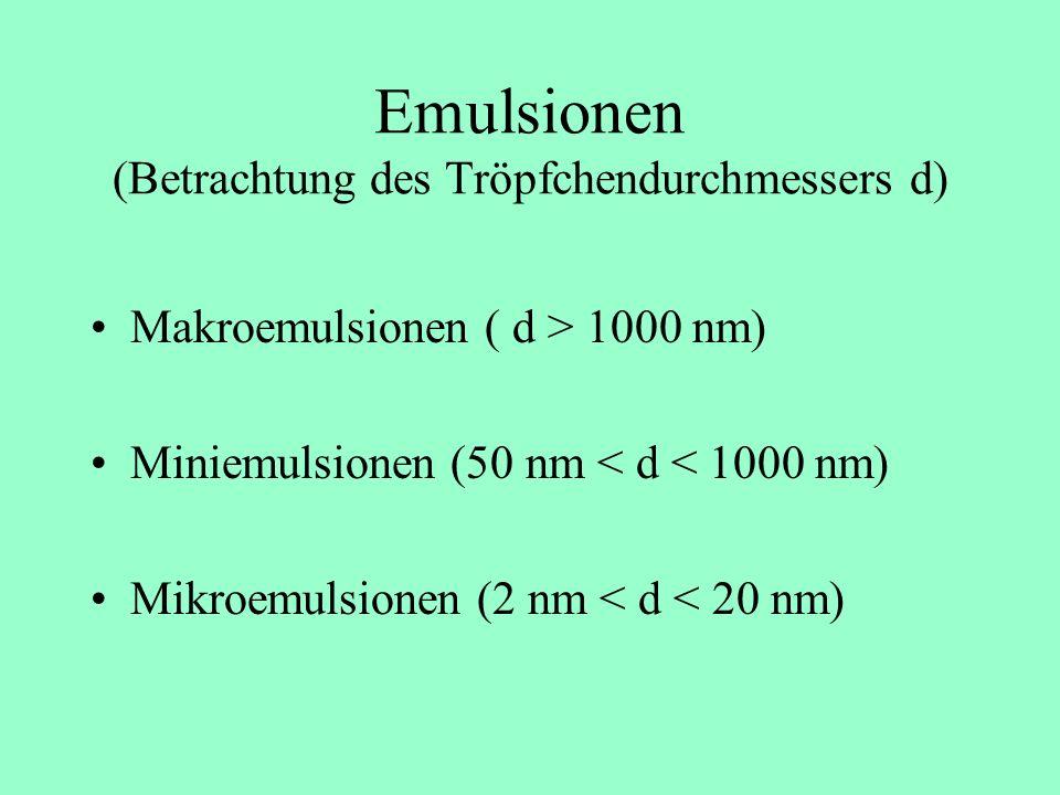 Emulsion Disperses mehr oder weniger instabiles System von zwei oder mehr miteinander nicht mischbaren Flüssigkeiten