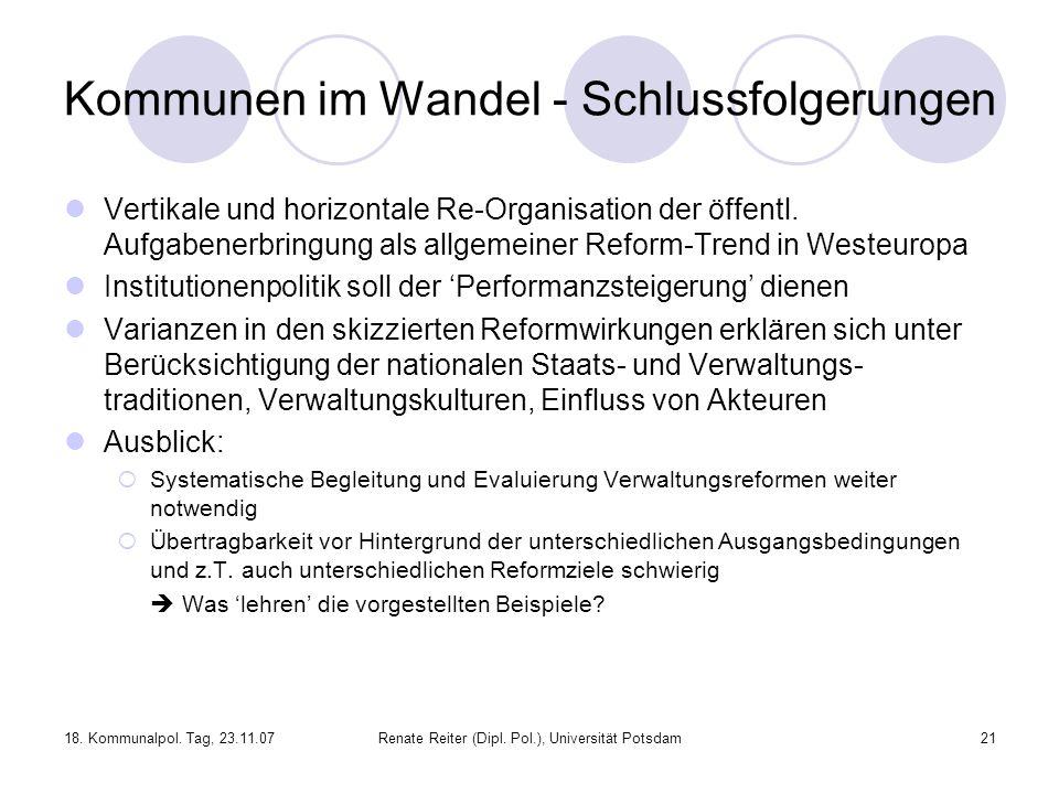 18. Kommunalpol. Tag, 23.11.07Renate Reiter (Dipl. Pol.), Universität Potsdam21 Kommunen im Wandel - Schlussfolgerungen Vertikale und horizontale Re-O