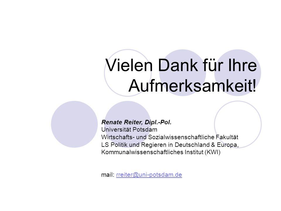 Vielen Dank für Ihre Aufmerksamkeit! Renate Reiter, Dipl.-Pol. Universität Potsdam Wirtschafts- und Sozialwissenschaftliche Fakultät LS Politik und Re