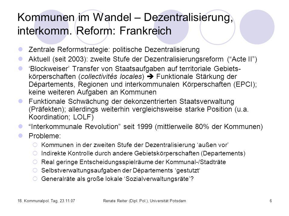 18. Kommunalpol. Tag, 23.11.07Renate Reiter (Dipl. Pol.), Universität Potsdam6 Kommunen im Wandel – Dezentralisierung, interkomm. Reform: Frankreich Z