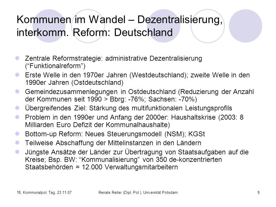 18. Kommunalpol. Tag, 23.11.07Renate Reiter (Dipl. Pol.), Universität Potsdam8 Kommunen im Wandel – Dezentralisierung, interkomm. Reform: Deutschland
