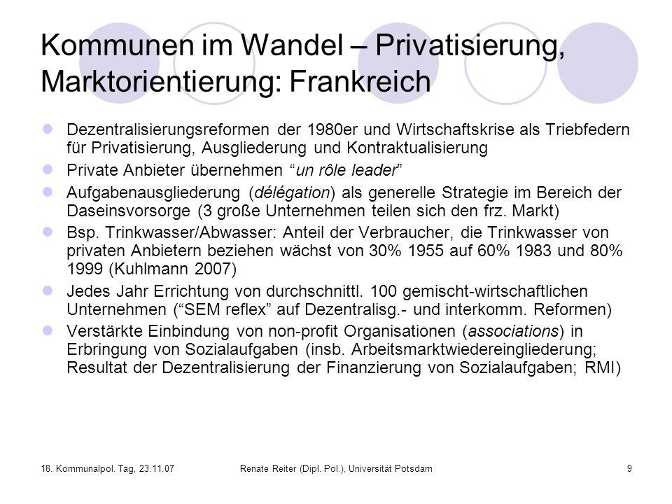 18. Kommunalpol. Tag, 23.11.07Renate Reiter (Dipl. Pol.), Universität Potsdam9 Kommunen im Wandel – Privatisierung, Marktorientierung: Frankreich Deze