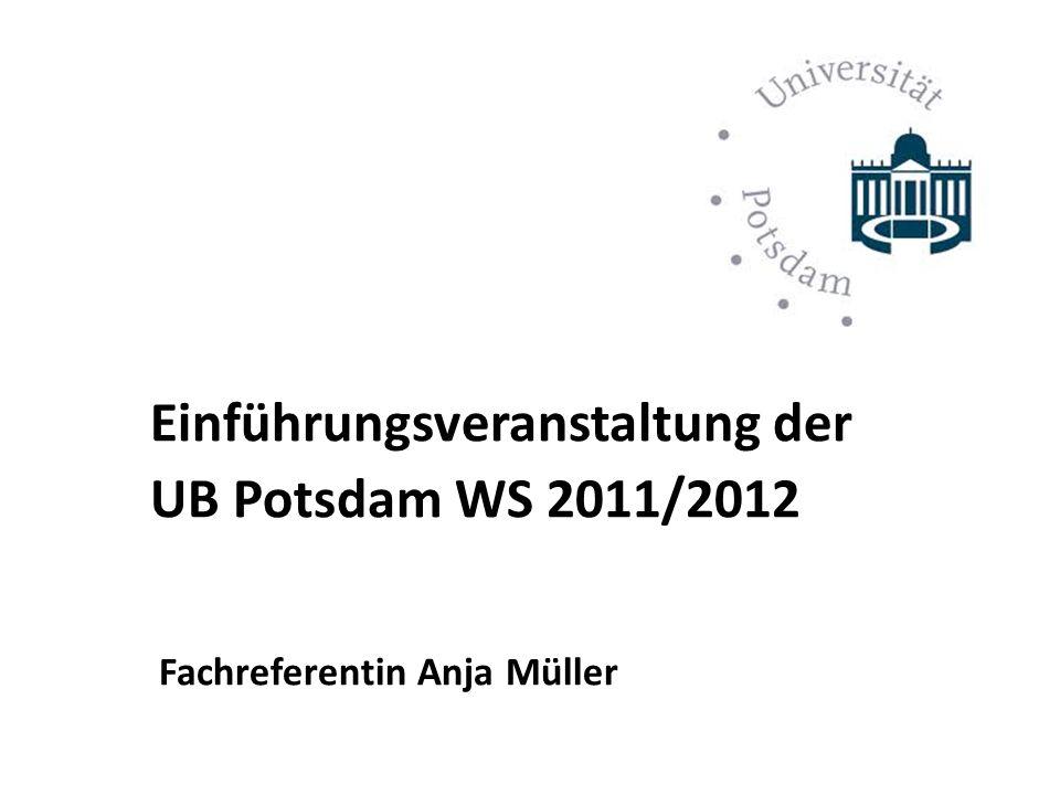 Einführungsveranstaltung der UB Potsdam WS 2011/2012 Fachreferentin Anja Müller