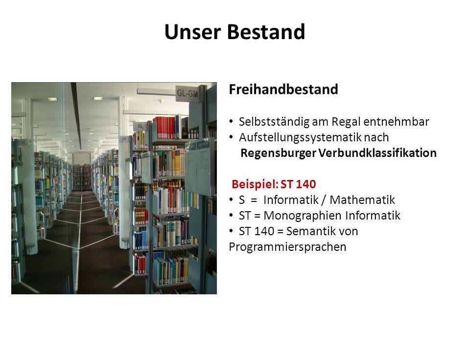 Unser Bestand Freihandbestand Selbstständig am Regal entnehmbar Aufstellungssystematik nach Regensburger Verbundklassifikation Beispiel: ST 140 S = In