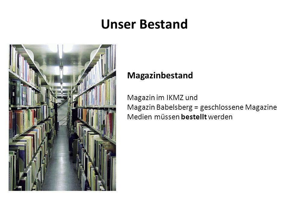 Unser Bestand Magazinbestand Magazin im IKMZ und Magazin Babelsberg = geschlossene Magazine Medien müssen bestellt werden