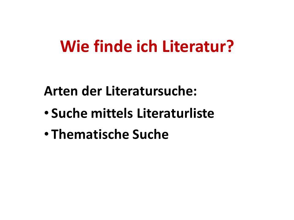 Wie finde ich Literatur? Arten der Literatursuche: Suche mittels Literaturliste Thematische Suche