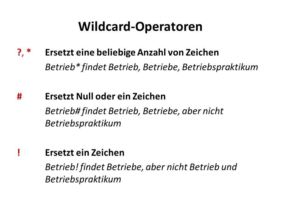 Wildcard-Operatoren ?, * Ersetzt eine beliebige Anzahl von Zeichen Betrieb* findet Betrieb, Betriebe, Betriebspraktikum # Ersetzt Null oder ein Zeiche