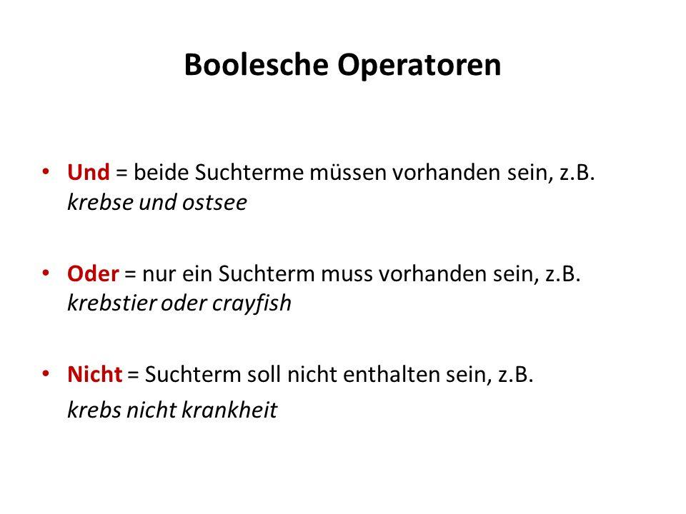 Boolesche Operatoren Und = beide Suchterme müssen vorhanden sein, z.B. krebse und ostsee Oder = nur ein Suchterm muss vorhanden sein, z.B. krebstier o