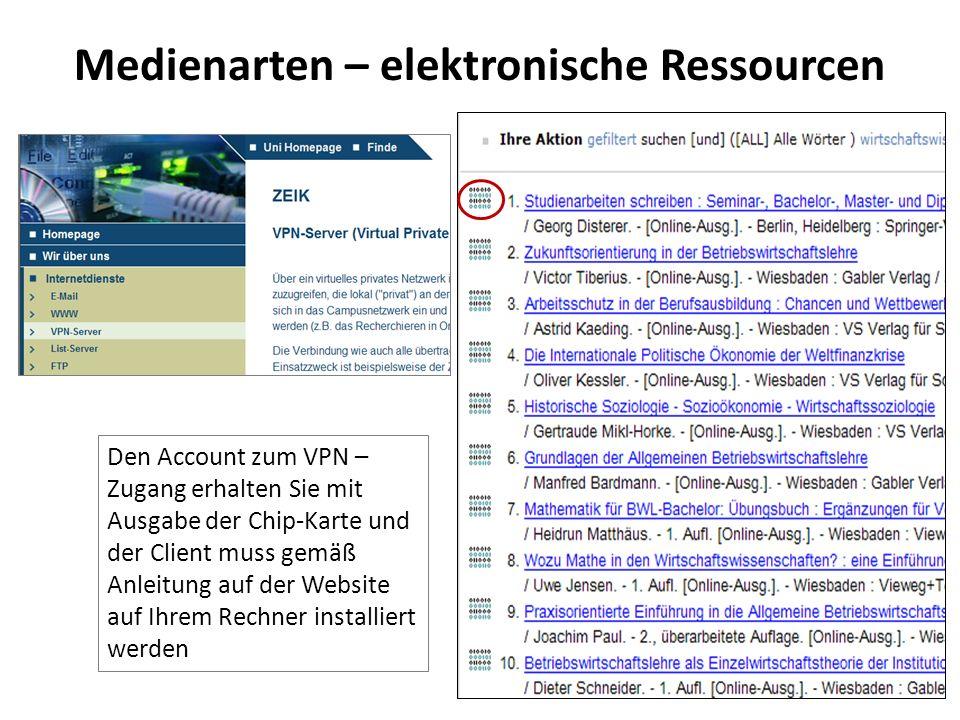Medienarten – elektronische Ressourcen Den Account zum VPN – Zugang erhalten Sie mit Ausgabe der Chip-Karte und der Client muss gemäß Anleitung auf de