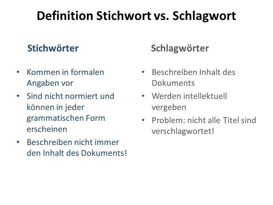 Definition Stichwort vs. Schlagwort Stichwörter Kommen in formalen Angaben vor Sind nicht normiert und können in jeder grammatischen Form erscheinen B