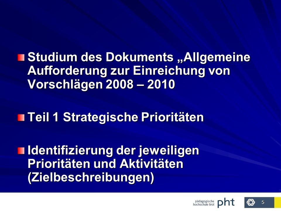 5 Studium des Dokuments Allgemeine Aufforderung zur Einreichung von Vorschlägen 2008 – 2010 Teil 1 Strategische Prioritäten Identifizierung der jeweiligen Prioritäten und Aktivitäten (Zielbeschreibungen)