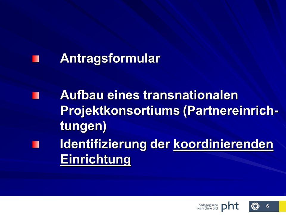 6 Antragsformular Aufbau eines transnationalen Projektkonsortiums (Partnereinrich- tungen) Identifizierung der koordinierenden Einrichtung Identifizierung der koordinierenden Einrichtung