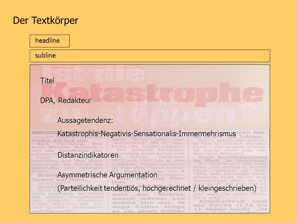 Der Textkörper headline subline Titel DPA, Redakteur Aussagetendenz:Katastrophis-Negativis-Sensationalis-Immermehrismus Distanzindikatoren Asymmetrisc