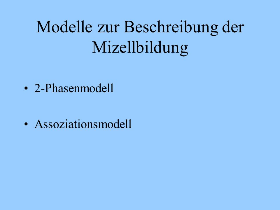 Form der Mizellen -kugelförmig -scheibenförmig -zylindrisch -lamellar -vesikelförmig -bikontinuierlich