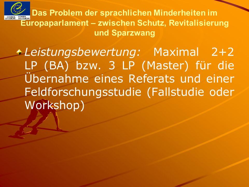 Das Problem der sprachlichen Minderheiten im Europaparlament – zwischen Schutz, Revitalisierung und Sparzwang Leistungsbewertung: Maximal 2+2 LP (BA)
