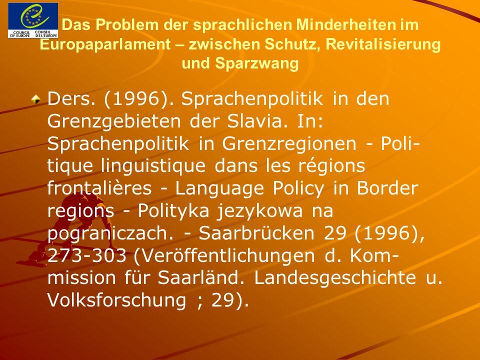 Das Problem der sprachlichen Minderheiten im Europaparlament – zwischen Schutz, Revitalisierung und Sparzwang Ders. (1996). Sprachenpolitik in den Gre