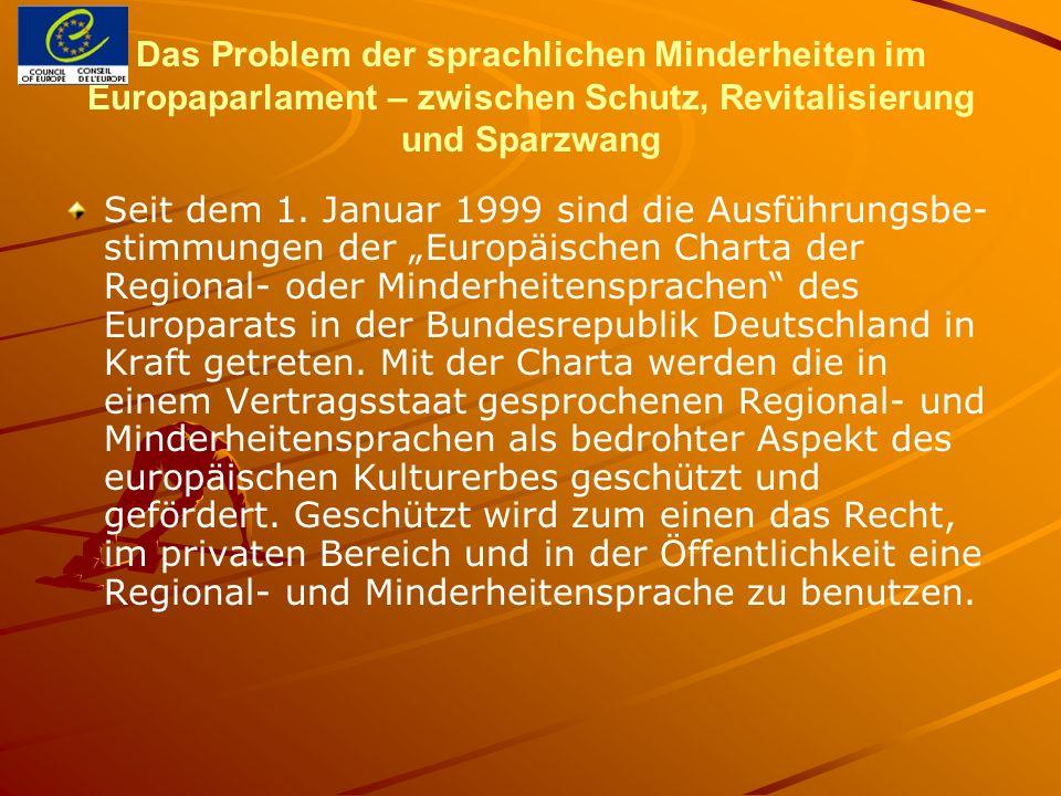 Das Problem der sprachlichen Minderheiten im Europaparlament – zwischen Schutz, Revitalisierung und Sparzwang Der Schutzgegenstand der Charta ist die Sprache, genauer die Regional- oder Minderheitensprache.