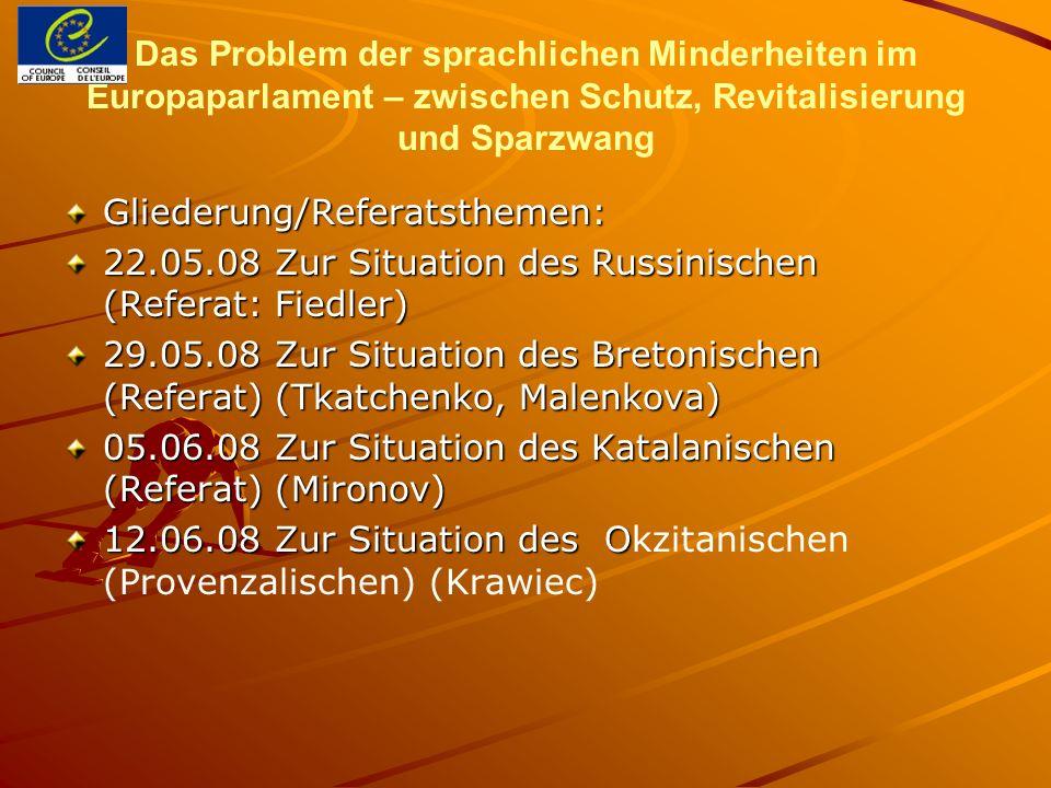 Das Problem der sprachlichen Minderheiten im Europaparlament – zwischen Schutz, Revitalisierung und Sparzwang Gliederung/Referatsthemen: 22.05.08 Zur