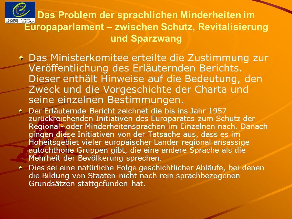Das Problem der sprachlichen Minderheiten im Europaparlament – zwischen Schutz, Revitalisierung und Sparzwang Das Ministerkomitee erteilte die Zustimm