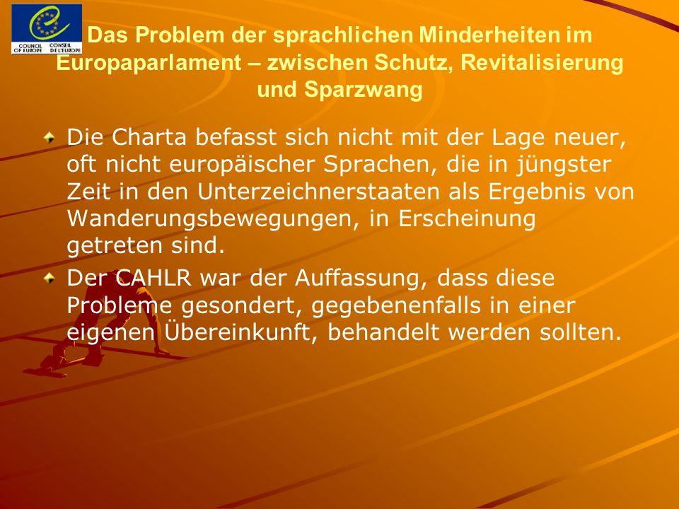Das Problem der sprachlichen Minderheiten im Europaparlament – zwischen Schutz, Revitalisierung und Sparzwang Die Charta befasst sich nicht mit der La