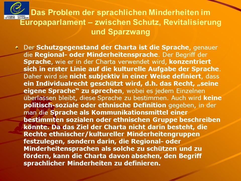 Das Problem der sprachlichen Minderheiten im Europaparlament – zwischen Schutz, Revitalisierung und Sparzwang Der Schutzgegenstand der Charta ist die