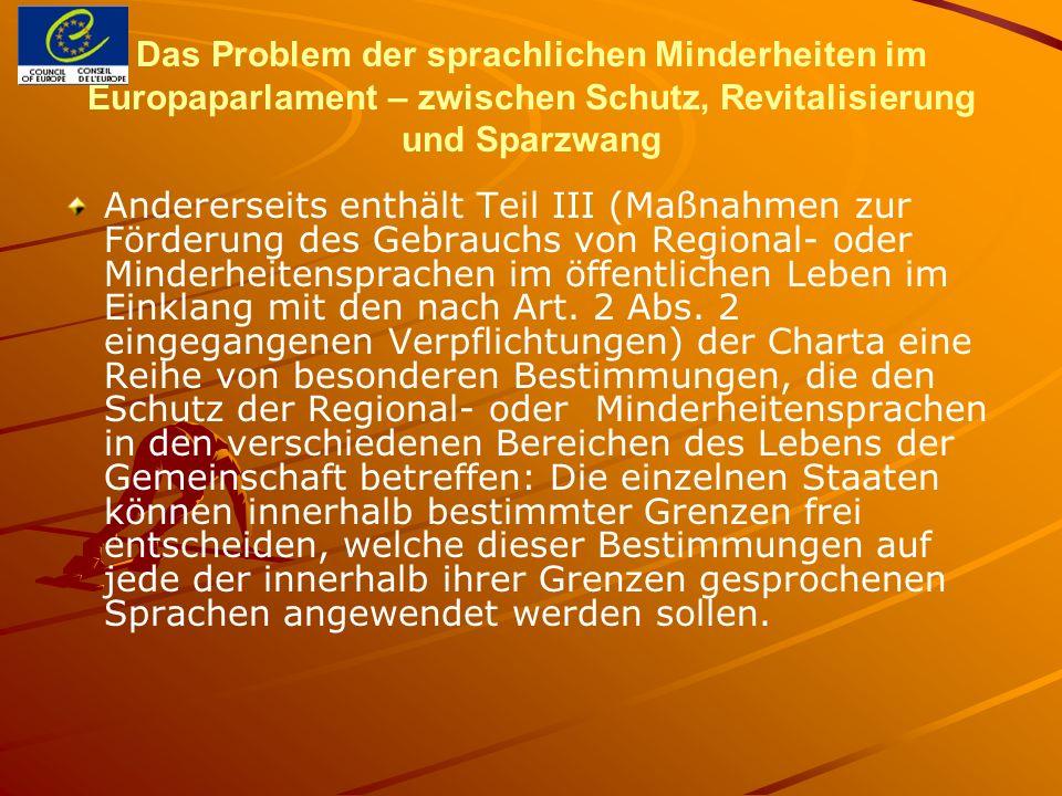 Das Problem der sprachlichen Minderheiten im Europaparlament – zwischen Schutz, Revitalisierung und Sparzwang Andererseits enthält Teil III (Maßnahmen