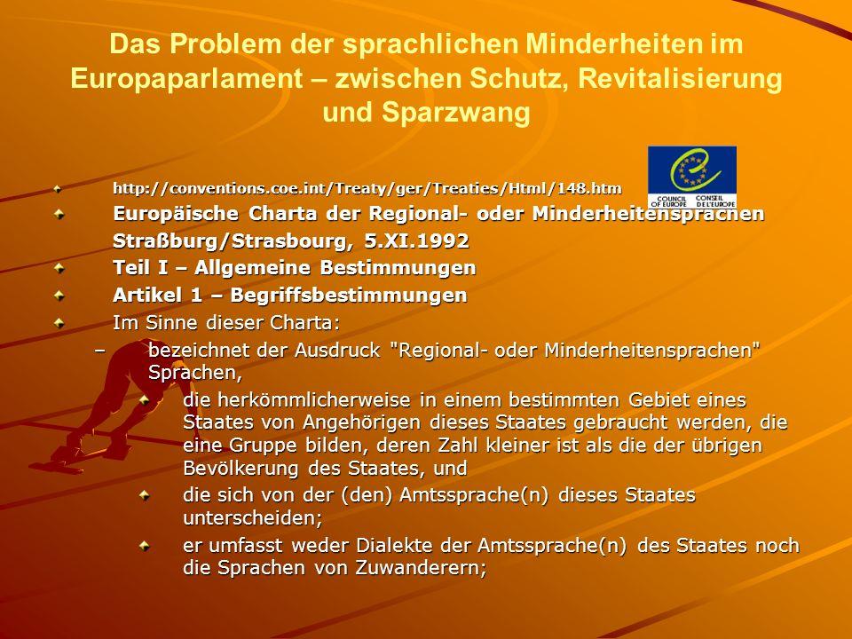 Das Problem der sprachlichen Minderheiten im Europaparlament – zwischen Schutz, Revitalisierung und Sparzwang http://conventions.coe.int/Treaty/ger/Tr