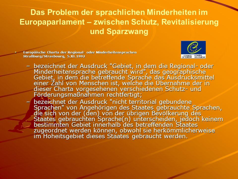Das Problem der sprachlichen Minderheiten im Europaparlament – zwischen Schutz, Revitalisierung und Sparzwang Europäische Charta der Regional- oder Mi
