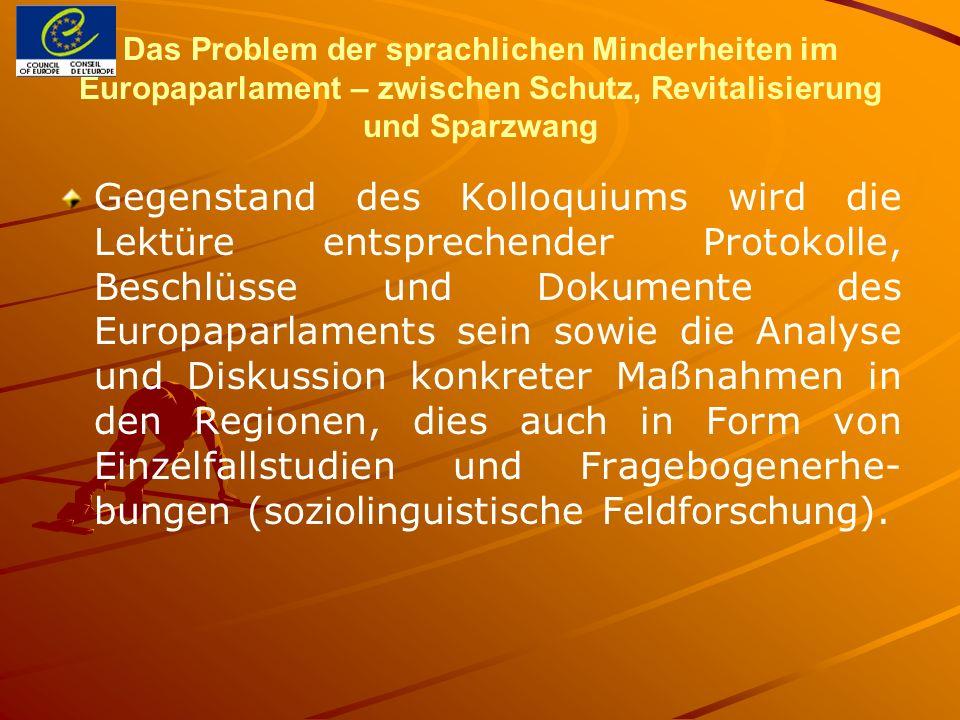 Das Problem der sprachlichen Minderheiten im Europaparlament – zwischen Schutz, Revitalisierung und Sparzwang Gegenstand des Kolloquiums wird die Lekt