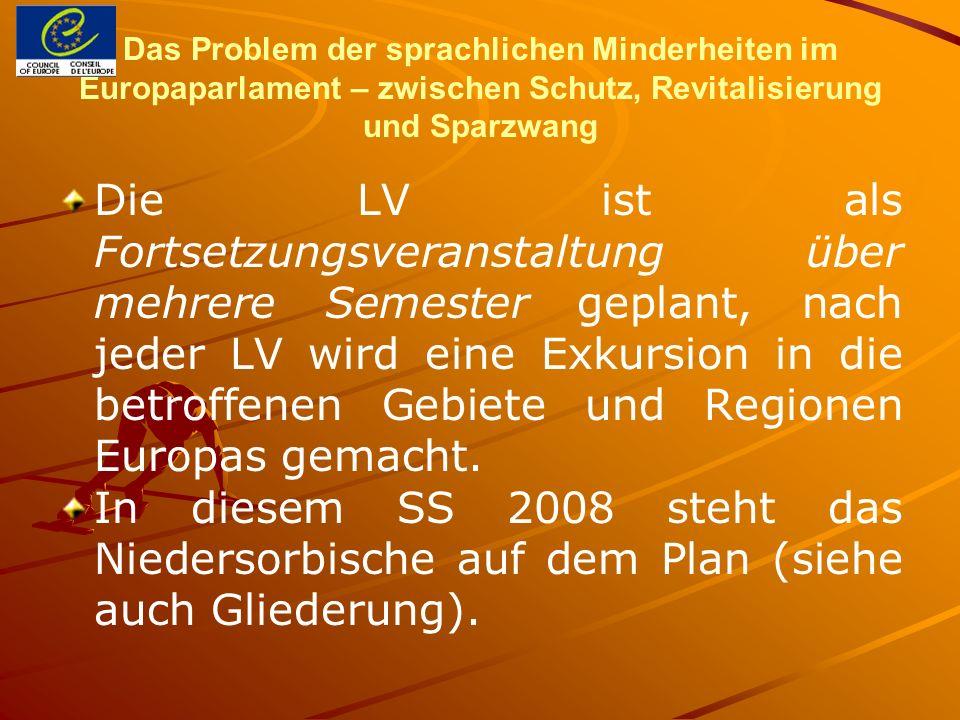 Das Problem der sprachlichen Minderheiten im Europaparlament – zwischen Schutz, Revitalisierung und Sparzwang Die LV ist als Fortsetzungsveranstaltung