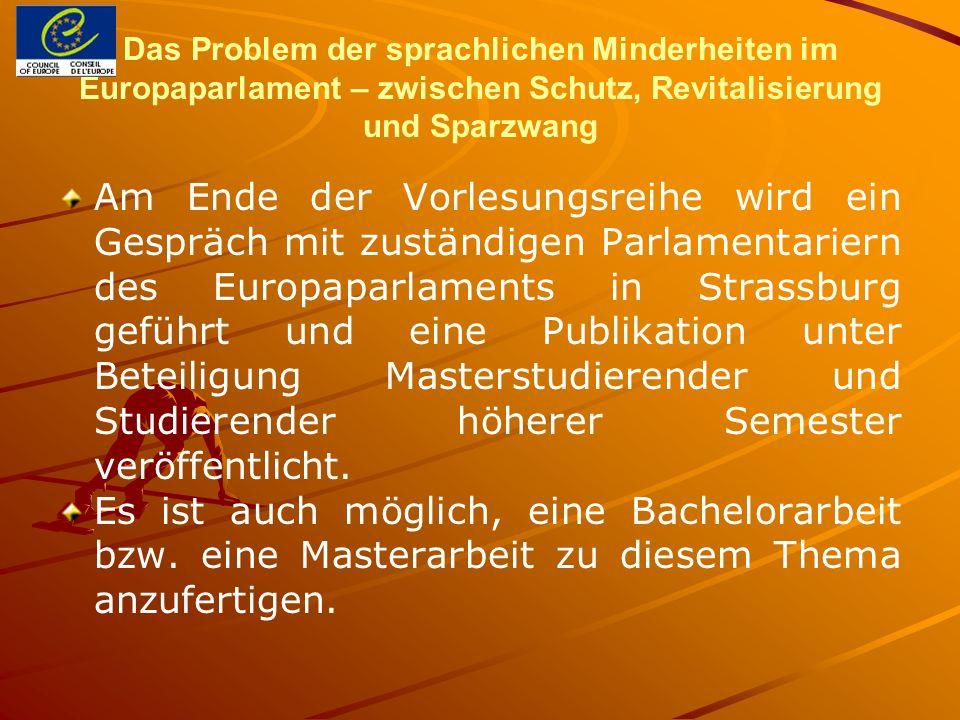 Das Problem der sprachlichen Minderheiten im Europaparlament – zwischen Schutz, Revitalisierung und Sparzwang Am Ende der Vorlesungsreihe wird ein Ges