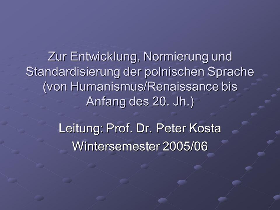 Zur Entwicklung, Normierung und Standardisierung der polnischen Sprache (von Humanismus/Renaissance bis Anfang des 20.
