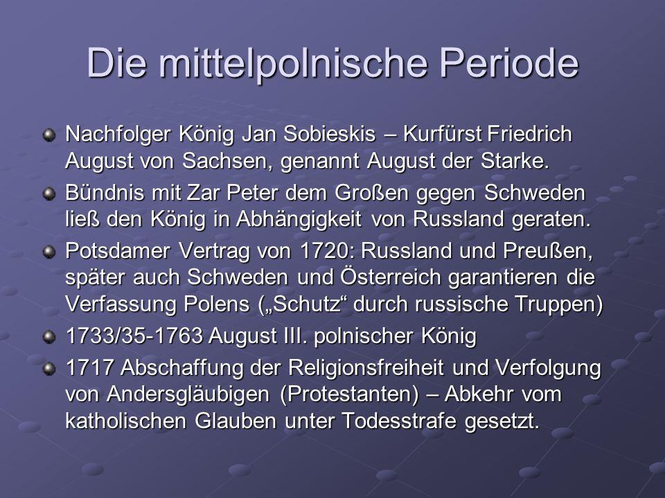 Die mittelpolnische Periode Nachfolger König Jan Sobieskis – Kurfürst Friedrich August von Sachsen, genannt August der Starke.