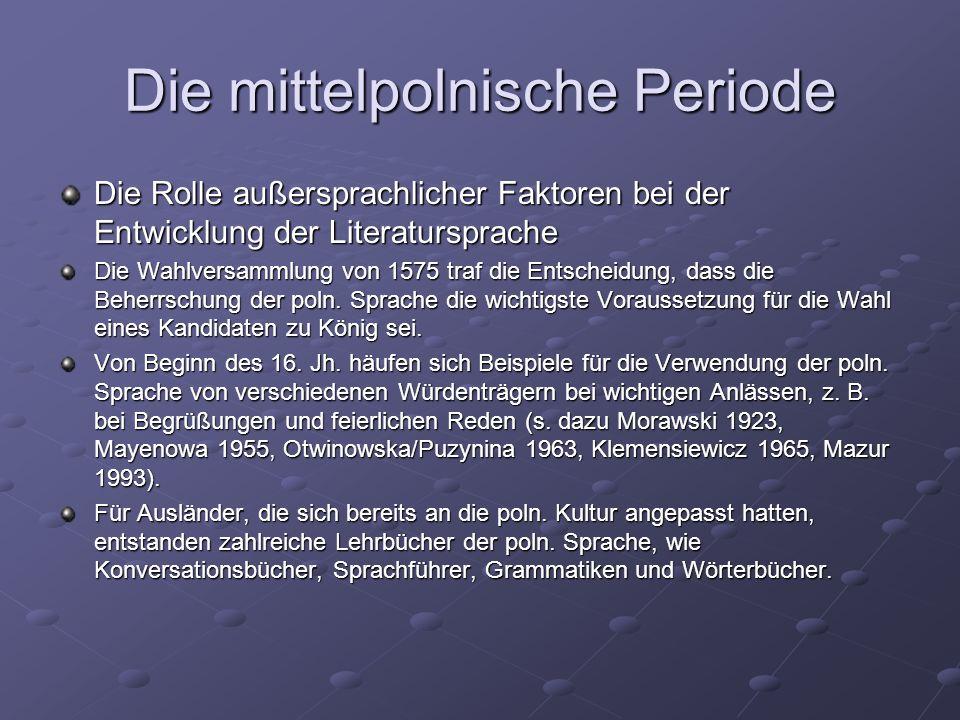 Die mittelpolnische Periode Die Rolle außersprachlicher Faktoren bei der Entwicklung der Literatursprache Die Wahlversammlung von 1575 traf die Entscheidung, dass die Beherrschung der poln.